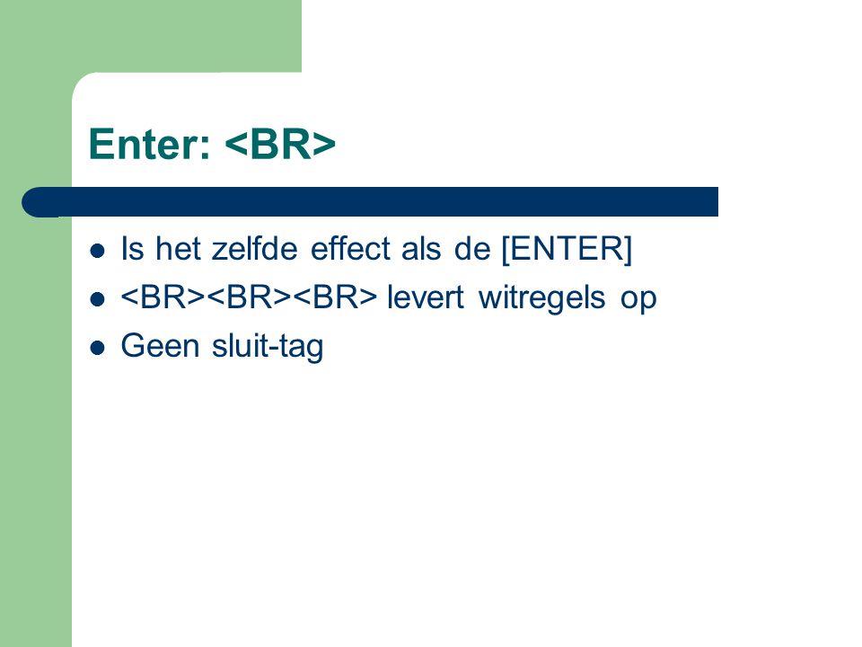 Enter: <BR> Is het zelfde effect als de [ENTER]